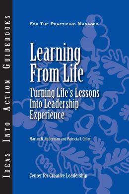 Learning from Life: Turning Life's Lessons into Leadership Experience