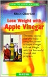 Lose Weight with Apple Vinegar: The Easy Way to the Ideal Body: Using the Powers of Apple Vinegar to Lose Weight with the Successful 4-Week Diet Program