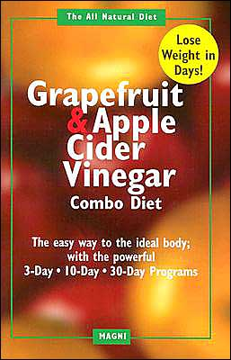 Grapefruit and Apple Cider Vinegar Combo Diet Book: Gain a Trimmer Figure with the Combination of Grapefruit and Apple Cider Vinegar