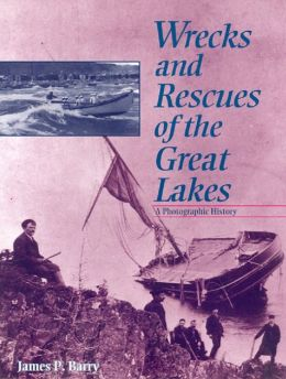 Wrecks and Rescues of the Great Lakes; A Photographic History