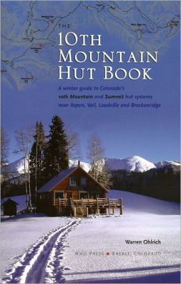 The 10th Mountain Hut Book: The Winter Guide to Colorado's 10th Mountain and Summit Huts near Aspen, Vail, Leadville and Breckenridge