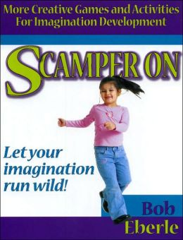 Scamper On: More Creative Games and Activities for Imagination Development