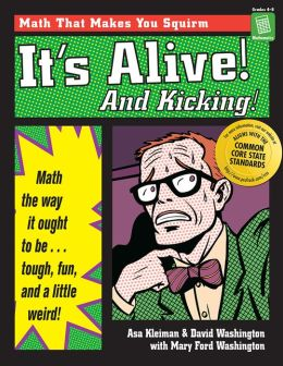 It's Alive and Kicking: Math the Way it Ought to Be - Tough, Fun, and a Little Weird