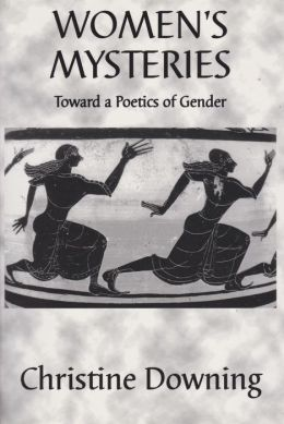 Women's Mysteries: Toward a Poetics of Gender (Electra Series 2)