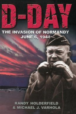 D-Day: The Invasion of Normandy, June 6 1944
