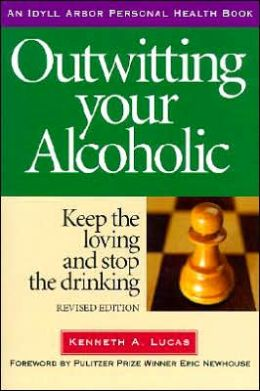 Outwitting Your Alcoholic: Keep the Loving and Stop the Drinking