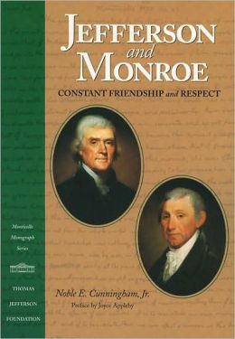 Jefferson and Monroe: Constant Friendship and Respect (Monticello Monograph Series)