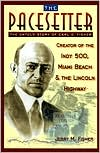 The Pacesetter: The Untold Story of Carl G. Fisher