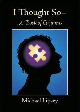 I Thought So: A Book of Epigrams