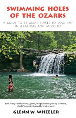 Swimming Holes of the Ozarks: A Guide to 85 Great Places to Cool Off in Arkansas and Missouri