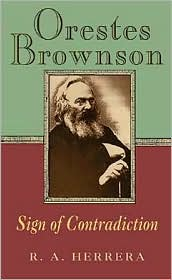 Orestes Brownson: Sign of Contradiction