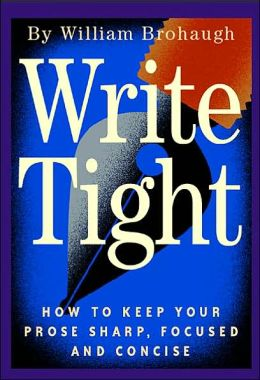 Write Tight : How to Keep Your Prose Sharp, Focused and Concise
