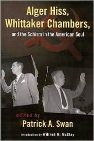 Alger Hiss, Whittaker Chambers, and the Schism in the American Soul