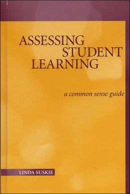 Assessing Student Learning: A Common Sense Guide