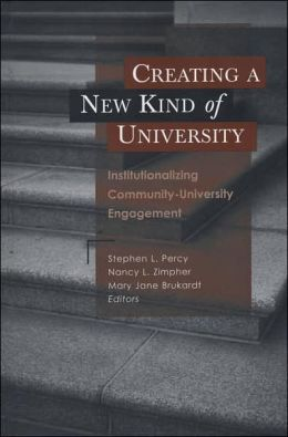 Creating a New Kind of University: Institutionalizing Community-University Engagement