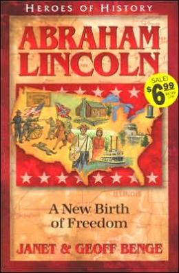 Heroes of History: Abraham Lincoln: A New Birth of Freedom