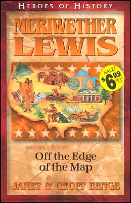 Heroes of History: Meriwether Lewis: Off the Edge of the Map