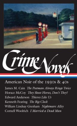 Crime Novels: American Noir of the 1930s and 40s (The Postman Always Rings Twice, They Shoot Horses, Don't They?, Thieves Like Us, The Big Clock, Nightmare Alley, I Married a Dead Man) (Library of America)
