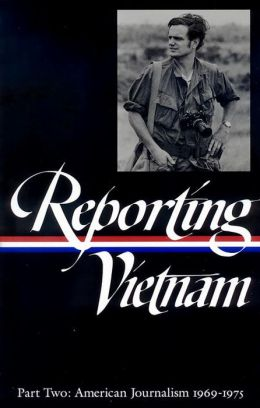 Reporting Vietnam: American Journalism 1969-1975 (Library of America)