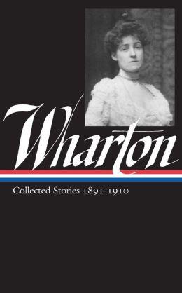 Edith Wharton: Vol 1. Collected Stories:1891-1910