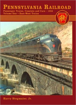 Pennsylvania Railroad Passenger Trains, Consists and Cars - 1952: Volume One - East-West Trains