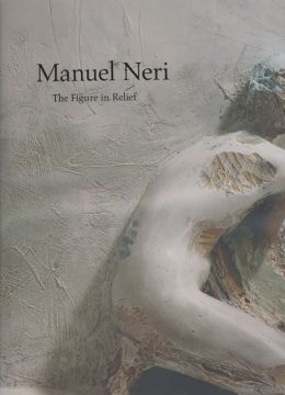 Manuel Neri: The Figure in Relief