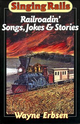 Singing Rails: Railroadin' Songs, Jokes and Stories