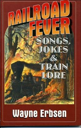 Railroad Fever: Songs, Jokes and Train Lore