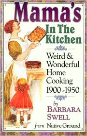Mama's in the Kitchen: Weird and Wonderful Home Cooking 1900-1950