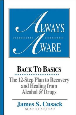 Always Aware, A 12-Step Plan To Recovery And Healing From Alcohol & Drugs