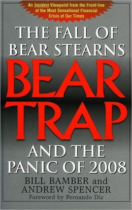 Bear-Trap: The Fall of Bear Stearns and the Panic of 2008