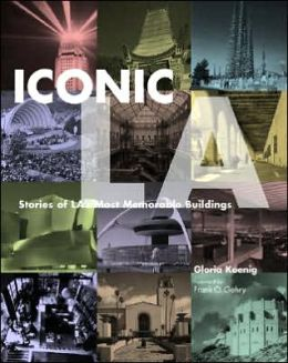 Iconic L A: Stories of L.A.'s Most Memorable Buildings