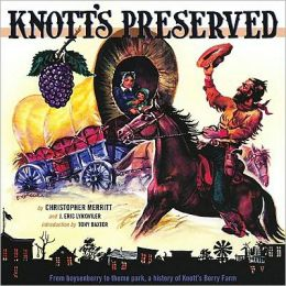 Knott's Preserved: From Boysenberry to Them Park, the History of Knott's Berry Farm