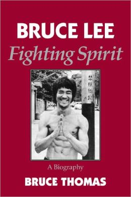 Bruce Lee: Fighting Spirit - A Biography