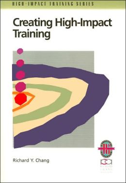 Creating High-Impact Training; A Practical Guide to Successful Training Outcomes (High-Impact Training Series)
