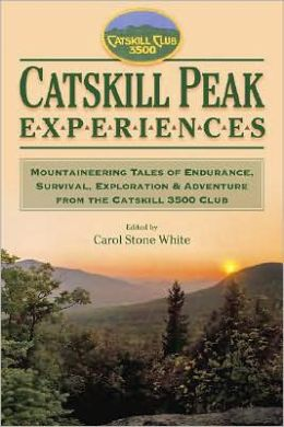 Catskill Peak Experiences: Mountaineering Tales of Endurance, Survival, Exploration & Adventure from the Catskill 3500 Club