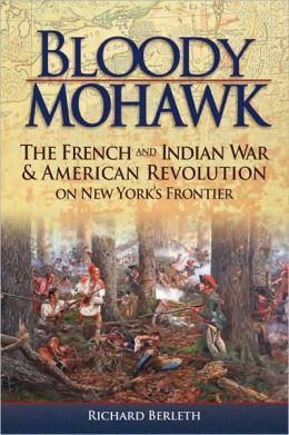 Bloody Mohawk: The French and Indian War and American Revolution on New York's Frontier