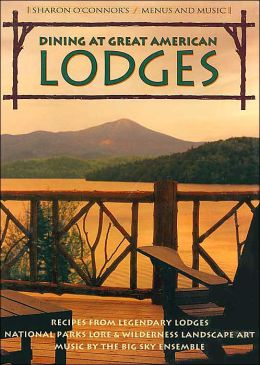 Dining at Great American Lodges: Recipes from Legendary Lodges; National Parks Lore and Wilderness Landscape Art; Music by the Big Sky Ensemble