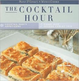 Cocktail Hour: (MusicCooks: Recipe Cards/Music CD), Cocktail Party Appetizers, George Cables Piano Trio