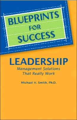 Blueprints for Success -- Leadership: Management Solutions That Really Works