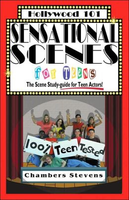 Sensational Scenes for Teens: The Scene Study-Guide for Teen Actors!
