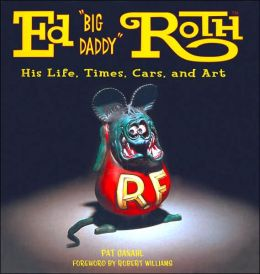 Ed Big Daddy Roth: His Life, Times, Cars, and Art
