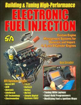 Building and Tuning High-Performance Electronic Fuel Injection: Custom Engine Management Systems for Domestic and Import 4, 6, and 8-Cylinder Engines