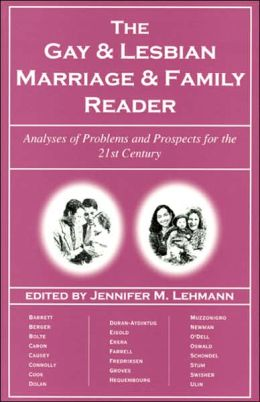 The Gay and Lesbian Marriage and Family Reader: Analyses of Problems and Prospects for the 21st Century