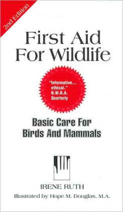 First Aid for Wildlife: Basic Care for Birds and Mammals