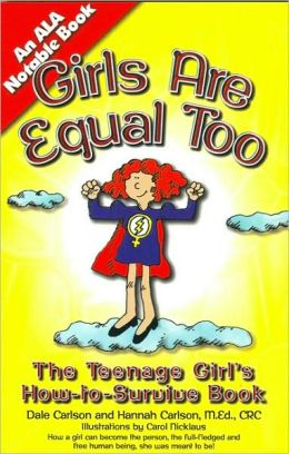 Girls Are Equal Too: The Teenage Girls How-to-Survive Book