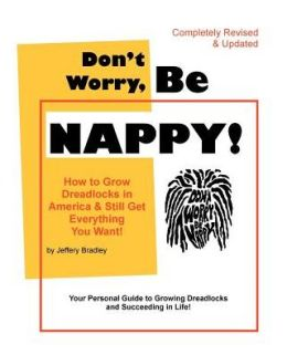 Don't Worry, Be Nappy!: How to Grow Dreadlocks in America and Still Get Everything You Want!