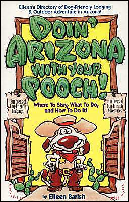 Doin' Arizona with Your Pooch: Where to Say, What to Do, and How to do It!