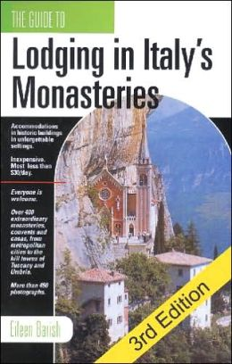 The Guide to Lodging in Italy's Monasteries: Inexpensive Accommodations, Remarkable Historic Buildings, Unforgettable Settings