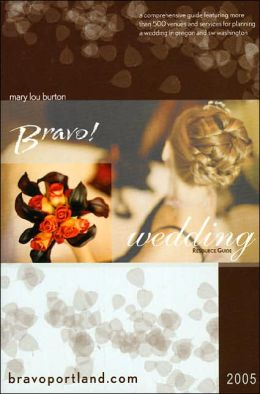 Bravo Bridal Resource Guide: Portland's Most Comprehensive Guide to Wedding Planning 2005